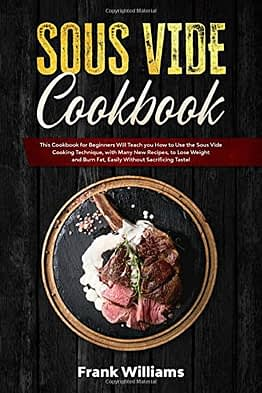 Sous Vide Cookbook: This Cookbook for Beginners Will Teach You How to Use the Sous Vide Cooking Technique, with Many New Recipes, to Lose Weight and Burn Fat, Easily Without Sacrificing Taste! - 1