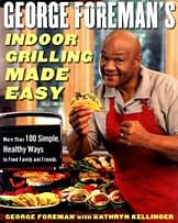 George Foreman's Indoor Grilling Made Easy: More Than 100 Simple, Healthy Ways to Feed Family and Friends - 1