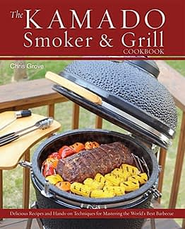 The Kamado Smoker and Grill Cookbook: Recipes and Techniques for the World's Best Barbecue - 1