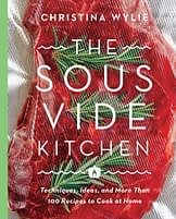 The Sous Vide Kitchen: Techniques, Ideas, and More Than 100 Recipes to Cook at Home - 1