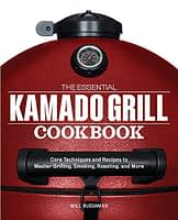 The Essential Kamado Grill Cookbook: Core Techniques and Recipes to Master Grilling, Smoking, Roasting, and More - 1