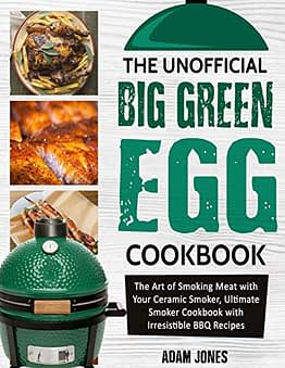 The Unofficial Big Green Egg Cookbook: The Art of Smoking Meat with Your Ceramic Smoker, Ultimate Smoker Cookbook with Irresistible BBQ Recipes - 1