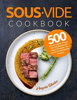 Sous Vide Cookbook: 500 Days of Cooking - Modern Sous Vide Recipes with Tips and Techniques - The Science of Cooking Under Pressure (Plus Cocktails) - 1