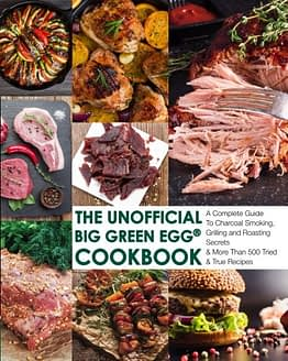 The Unofficial Big Green Egg® Cookbook: The Complete Guide To Charcoal Smoking, Grilling And Roasting Secrets & More Than 500 Tried & True Recipes ... Big Green Egg® Cookbook Series, Band 1) - 1
