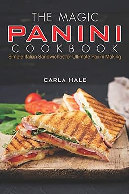 The Magic Panini Cookbook: Simple Italian Sandwiches for Ultimate Panini Making - 1
