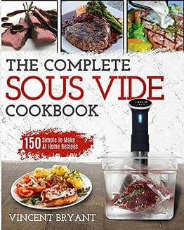 Sous Vide Cookbook: The Complete Sous Vide Cookbook 150 Simple To Make At Home Recipes - 1